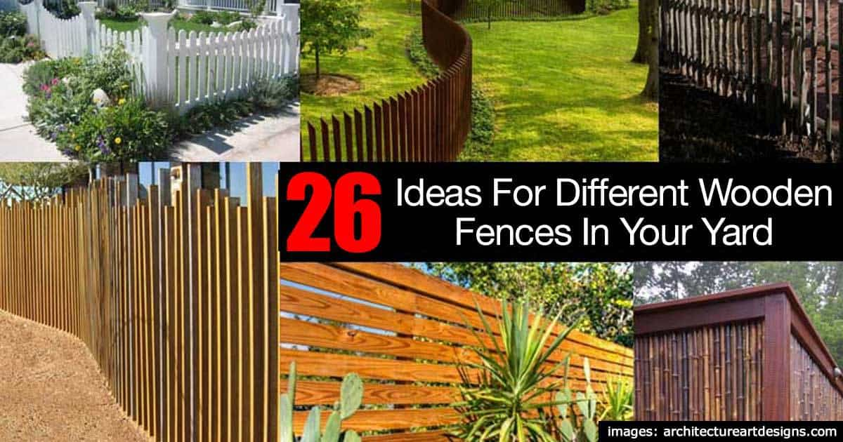 26 Ideas For Different Wooden Fences In Your Yard