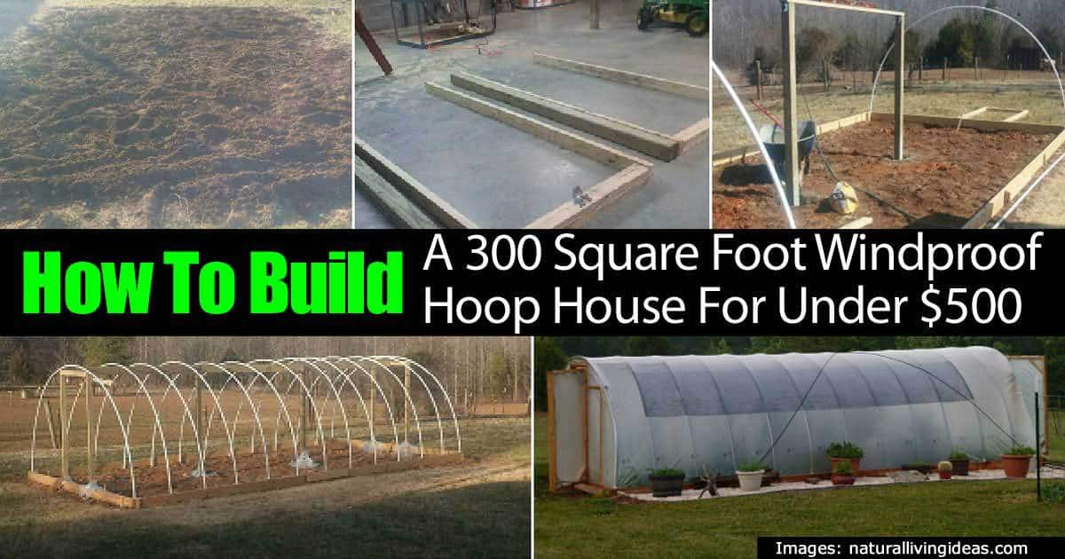 Building a 300 square foot hoop greenhouse for under 500 for Build a house for 100 per square foot