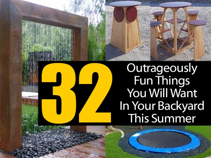 outrageously fun things you will want in your backyard this summer
