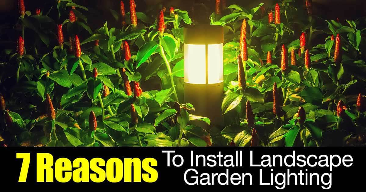 reasons to install landscape garden lighting