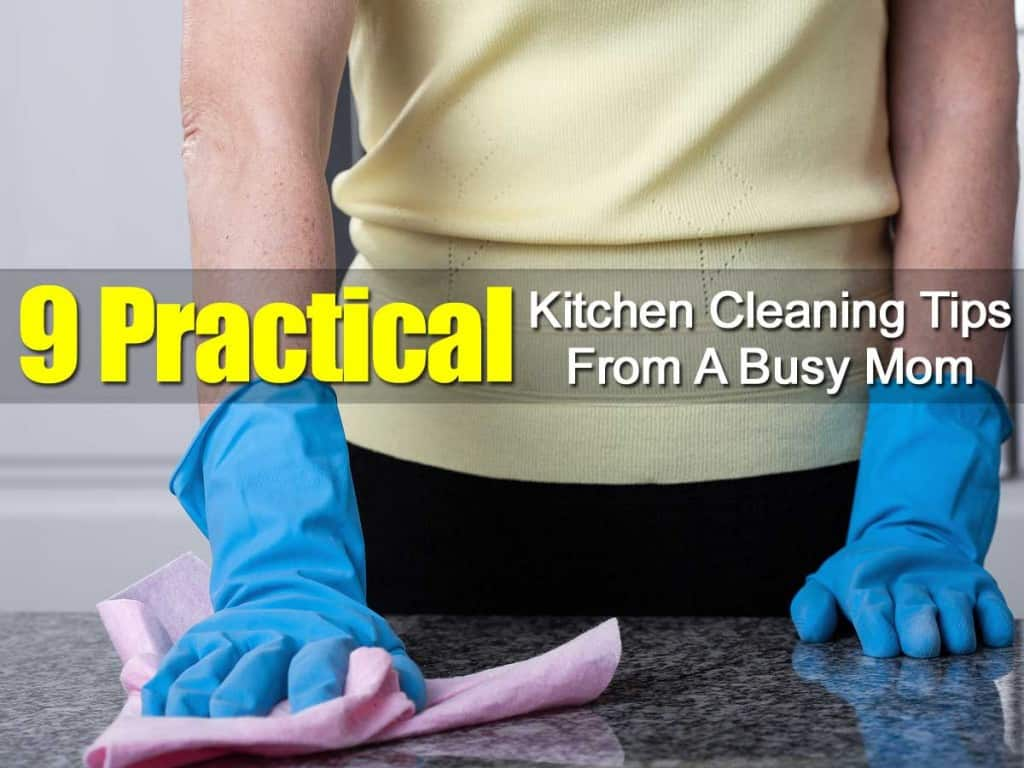 9 Practical Kitchen Cleaning Tips From A Busy Mom