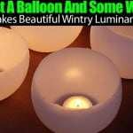 Just A Balloon And Some Wax Makes Beautiful Wintry Luminaries