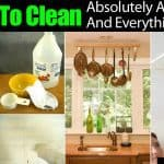 How To Clean Absolutely Anything And Everything