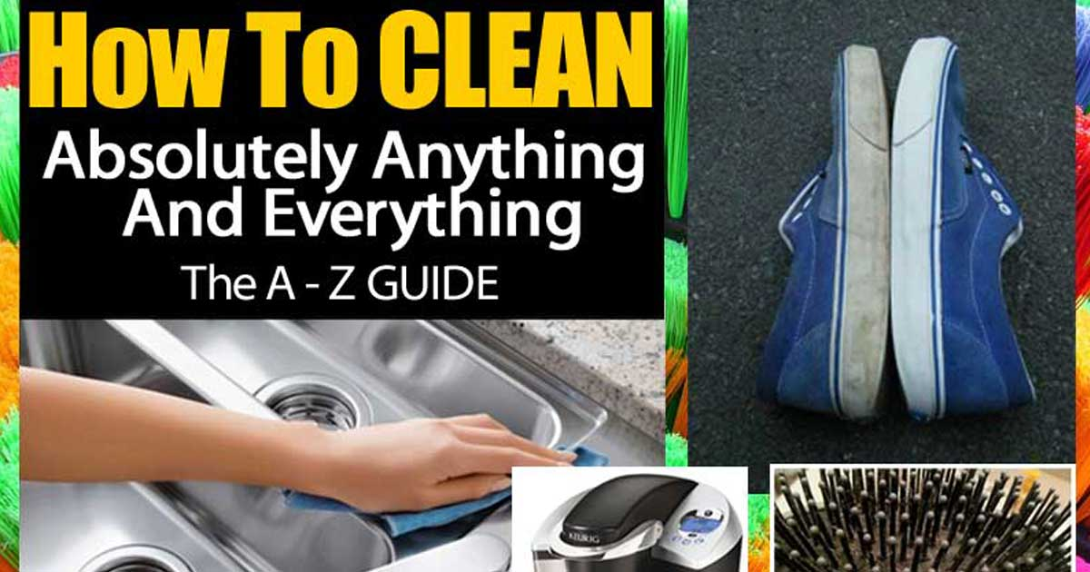 87 Cleaning Solutions To Clean Almost Everything