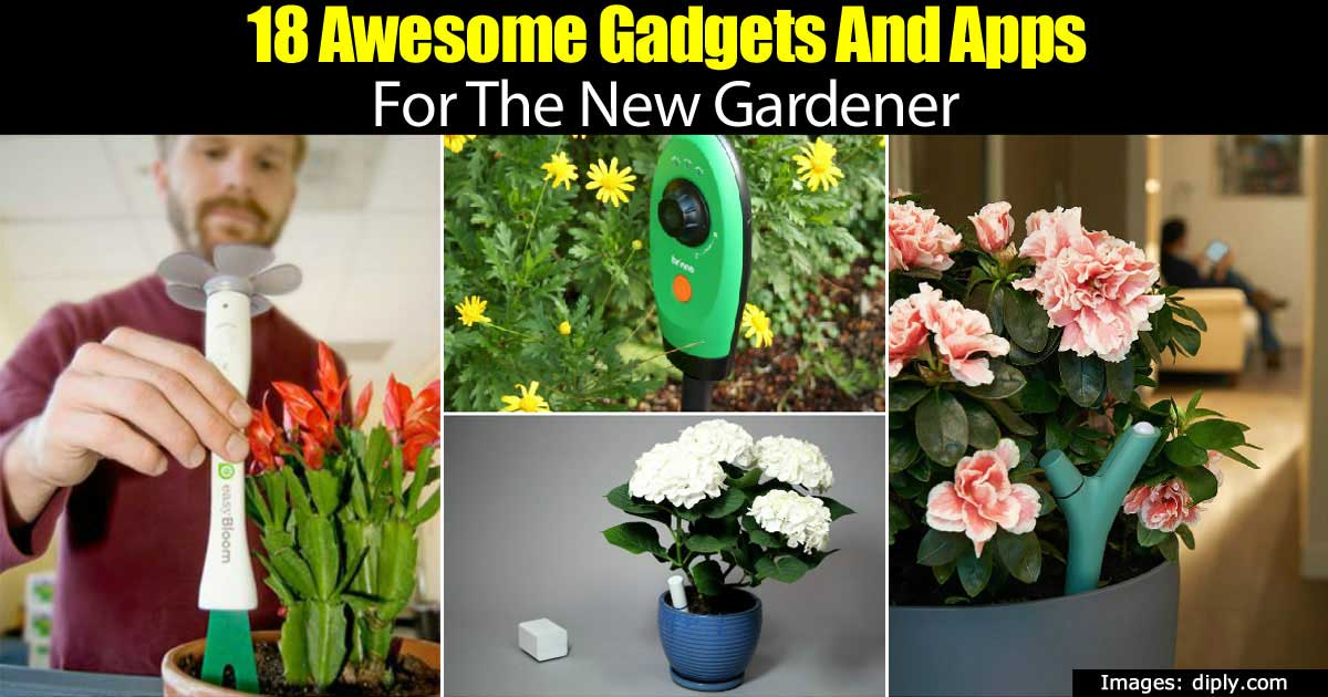 18 Cutting Edge New Gardener Gadgets And Apps