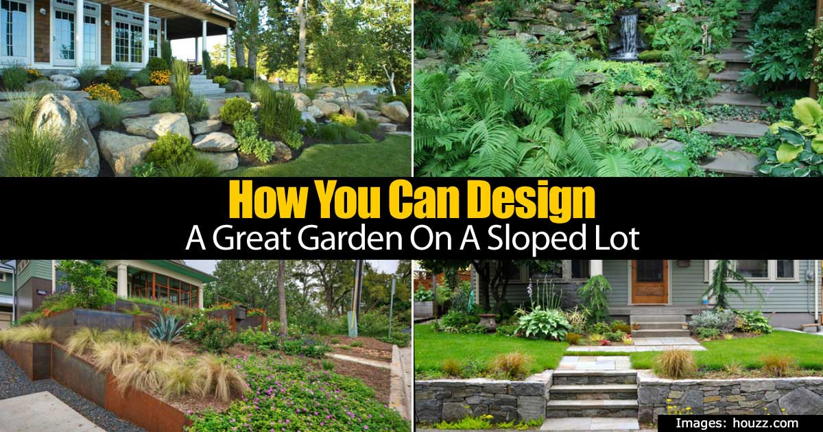 How you can design a great garden on a sloped lot How to landscape