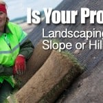 Is Your Problem Landscaping a Slope or Hillside?