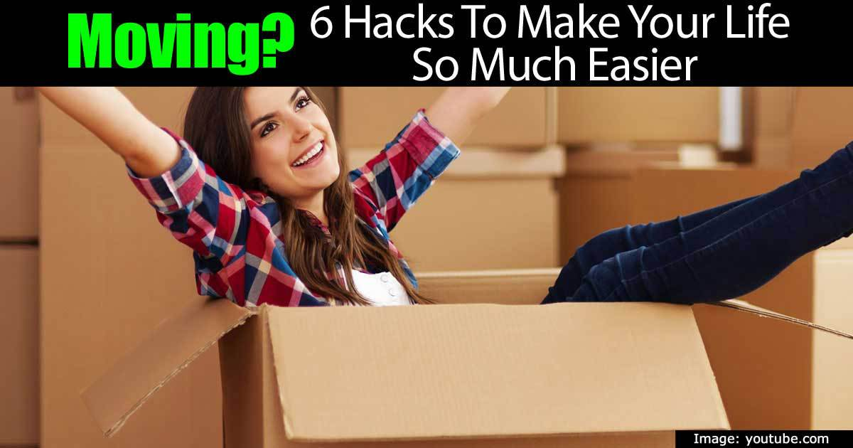Moving 6 Hacks To Make Your Life So Much Easier