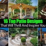 16 Top Patio Designs That Will Thrill And Inspire You
