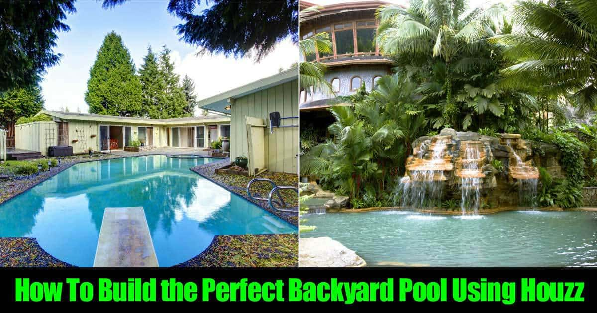 How To Build the Perfect Backyard Pool Using Houzz