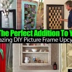 Creating The Perfect Addition To Your Home Amazing DIY Picture Frame Upcycles