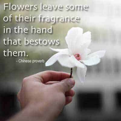 Quote: Flowers Leave Some Fragrance...