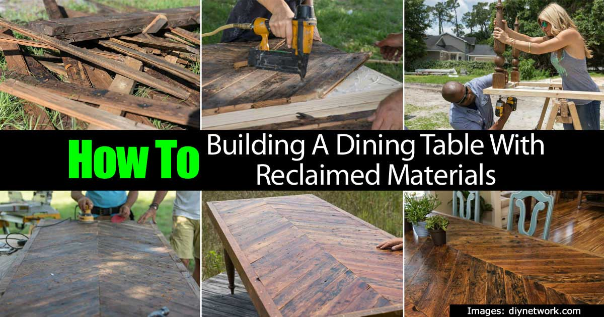 How to building a dining table with reclaimed materials for Reclaimed house materials
