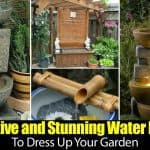 30 Creative and Stunning Water Features To Dress Up Your Garden