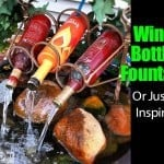How To Make A Wine Bottle Fountain? Or Just Be Inspired